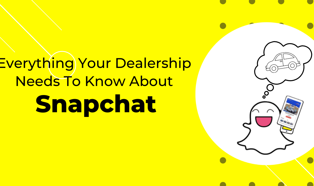 Everything Your Dealership Needs To Know About Snapchat