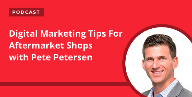 PODCAST: Digital Marketing Tips For Aftermarket Shops with Pete Petersen